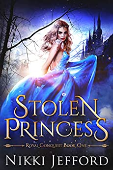 Stolen Princess: A Fantasy Romance (Royal Conquest Book 1) by [Nikki Jefford]