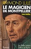 Le magicien de Montpellier, Raymond Lulle