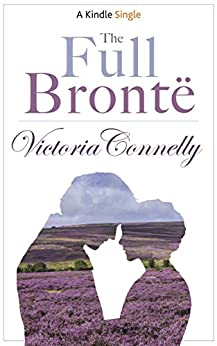 The Full Brontë (Kindle Single) by [Victoria Connelly]