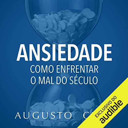 Ansiedade: Como enfrentar o mal do século - Para filhos e alunos [Anxiety: How to Deal with the Evil of the Century: For Children and Students] Audiobook By Augusto Cury cover art