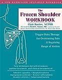 The Frozen Shoulder Workbook (A New Harbinger Self-Help Workbook)