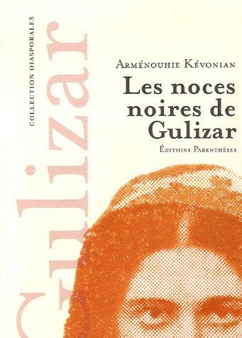 Les noces noires de Gulizar : Suivi de Mémoires mêlées et de Tableaux d'un monde assassiné