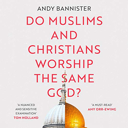 Do Muslims and Christians Worship the Same God? cover art