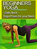 Beginners Yoga - Safe Neck - Yoga Poses for Your Neck