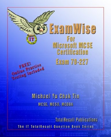 Examwise for MCP/MCSE Certification: Microsoft Internet Security and Acceleration (ISA) Server 2000, Enterprise Edition Exam 70-227 (with BFQ Online E (Examwise S)