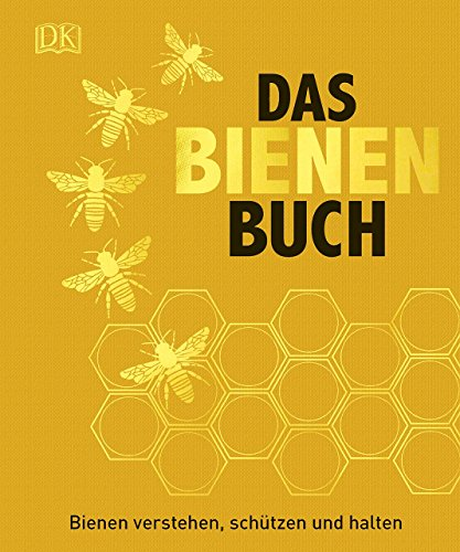Das Bienen Buch: Bienen verstehen, schützen und halten