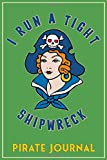 I Run A Tight Shipwreck, Pirate Journal: Green  Pirate Buccaneer Sailor Girl Retro Tattoo Flash  the...