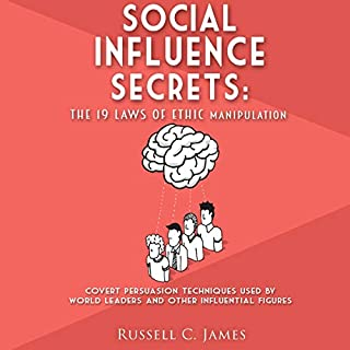Social Influence Secrets: The 19 Laws of Ethic Manipulation     Covert Persuasion Techniques Used by World Leaders and Other Influential Figures              By:                                                                                                                                 Russell C. James                               Narrated by:                                                                                                                                 Michael Edward Miller                      Length: 3 hrs and 8 mins     Not rated yet     Overall 0.0