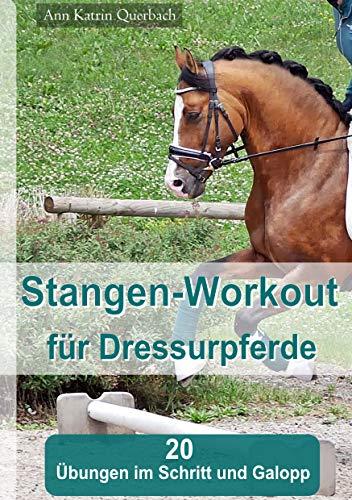 Stangen-Workout für Dressurpferde im Schritt und Galopp: 20 Übungen für das Muskeltraining im Schritt und Galopp