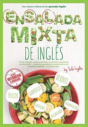 ENSALADA MIXTA DE INGLÉS: Trucos, verbos, gramática, vocabulario, expresiones, pronunciación, etc.