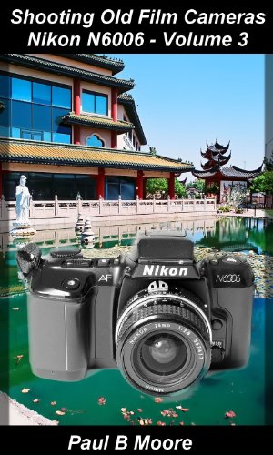 Shooting Old Film Cameras - Nikon N6006 - Volume 3 (English Edition)