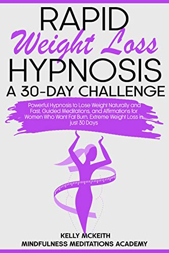 Rapid Weight Loss Hypnosis a 30-Day Challenge: Powerful Hypnosis to Lose Weight Naturally and Fast, Guided Meditations, and Affirmations for Women Who ... Loss in just 30 Days (English Edition)