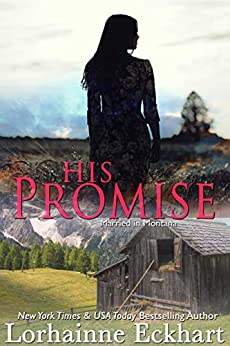 His Promise (Married in Montana Book 1) by [Lorhainne Eckhart]