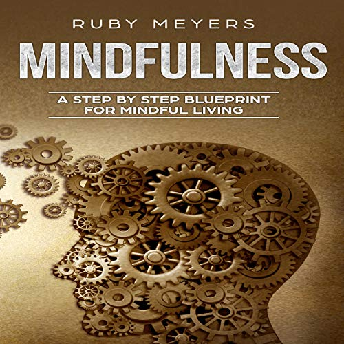 Mindfulness: A Step by Step Blueprint for Mindful Living audiobook cover art