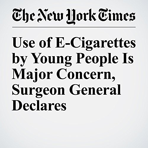Use of E-Cigarettes by Young People Is Major Concern, Surgeon General Declares audiobook cover art