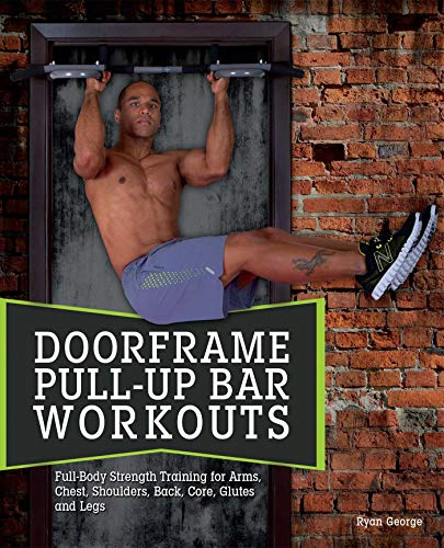 Doorframe Pull-Up Bar Workouts: Full Body Strength Training for Arms, Chest, Shoulders, Back, Core, Glutes and Legs (English Edition)