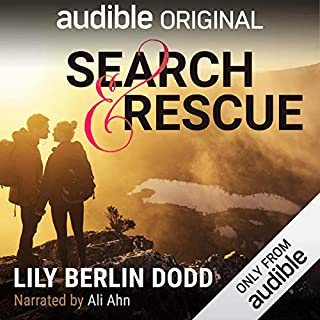 Search and Rescue                   By:                                                                                                                                 Lily Berlin Dodd                               Narrated by:                                                                                                                                 Ali Ahn                      Length: 2 hrs and 9 mins     290 ratings     Overall 4.3