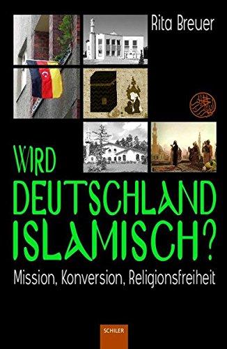 Wird Deutschland islamisch?: Mission, Konversion, Religionsfreiheit (Islam: Grüne Reihe)
