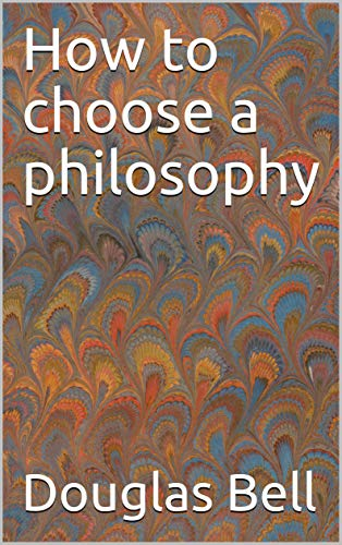 How to choose a philosophy (English Edition)