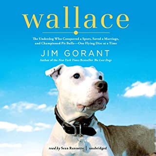 Wallace     The Underdog Who Conquered a Sport, Saved a Marriage, and Championed Pit Bulls - One Flying Disc at a Time              By:                                                                                                                                 Jim Gorant                               Narrated by:                                                                                                                                 Sean Runnette                      Length: 9 hrs and 9 mins     91 ratings     Overall 4.5