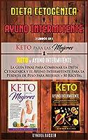 Dieta Cetogènica y Ayuno Intermitente: La Guía Final para Combinar la Dieta Cetogénica y el Ayuno Intermitente para la Pérdida de Peso para Mujeres + 50 Recetas (Healthy Living)