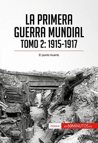 La Primera Guerra Mundial. Tomo 2: 1915-1917, el punto muerto (Historia)