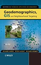 Geodemographics, GIS and Neighbourhood Targeting: Neighbourhood Targeting and GIS (Mastering GIS: Technol, Applications & Mgmnt Book 7)