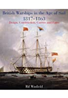 British Warships in the Age of Sail 1817-1863: Design, Construction, Careers and Fates