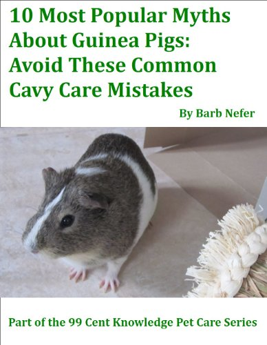 10 Most Popular Myths About Guinea Pigs: Avoid These Common Cavy Care Mistakes (99 Cent Knowledge Series: Pet Care Book 1) (English Edition)