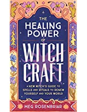 The Healing Power of Witchcraft: A New Witch's Guide to Spells and Rituals to Renew Yourself and Your World