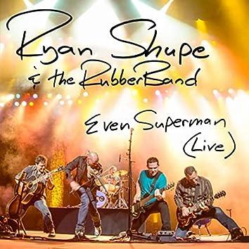 Even Superman (Live)