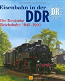 Eisenbahn in der DDR: Die Deutsche Reichsbahn 1945-1990 (Sconto)