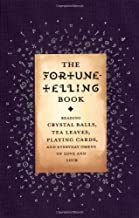 The Fortune Telling Book: Reading Crystal Balls, Tea Leaves, Playing Cards, and Everyday Omens of Love and Luck