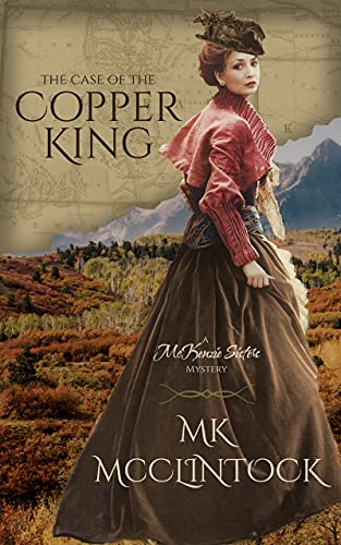 The Case of the Copper King (McKenzie Sisters Mystery Series) by [MK McClintock]