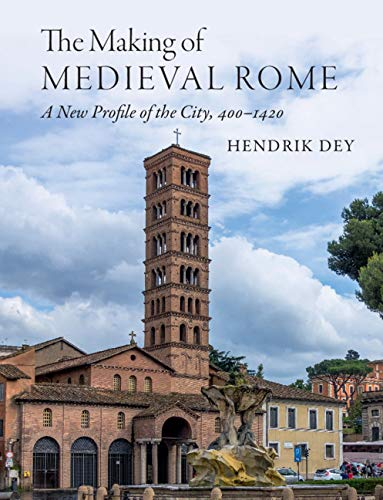 Compare Textbook Prices for The Making of Medieval Rome: A New Profile of the City, 400 – 1420  ISBN 9781108838535 by Dey, Hendrik