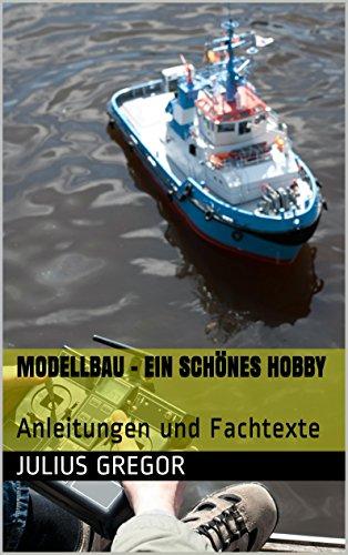 Modellbau - Ein schönes Hobby: Anleitungen und Fachtexte (
