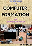 THE EASY GUIDE To COMPUTER FORMATION For Beginners And Experts (English Edition)