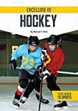 Excelling in Hockey (Teen Guide to Sports) - Michael T. Best