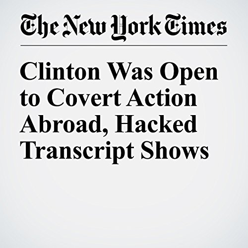 Clinton Was Open to Covert Action Abroad, Hacked Transcript Shows cover art