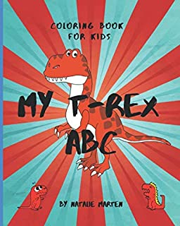 Coloring Book for Kids - My T-Rex ABC: ABC I Love You - Alphabet Coloring Books for Children and Toddlers Series