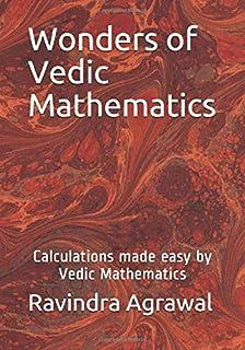 Wonders of Vedic Mathematics: Calculations made easy by Vedic Mathematics