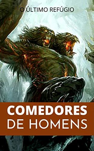 Comedores de Homens: O Último Refúgio (Portuguese Edition)