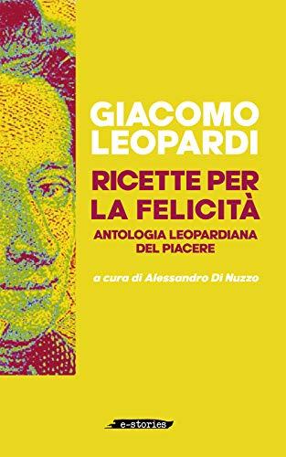 Ricette per la felicità: Antologia leopardiana del piacere (E-stories Vol. 2) (Italian Edition)