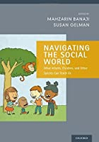 Navigating the Social World: What Infants, Children, and Other Species Can Teach Us (Social Cognition and Social Neuroscience) by Unknown(2013-04-23)