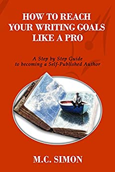 How To Reach Your Writing Goals Like A Pro: A Step by Step Guide to becoming a Self-Published Author [even Mark Twain talked about] (How To Master Your Life Book 2) by [M.C. Simon, Bogdan Stancu]