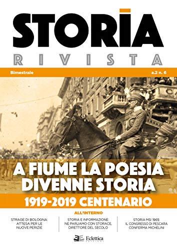 Storia Rivista. A Fiume la poesia divenne storia. 1919-2019 centenario (2019) (Vol. 6)