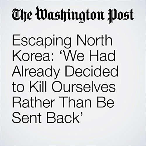Escaping North Korea: 'We Had Already Decided to Kill Ourselves Rather Than Be Sent Back' copertina