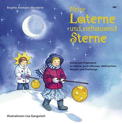 Meine Laterne und vieltausend Sterne: Reime und Fingerspiele zu Advent, Sankt Nikolaus, Weihnachten, Neujahr und Dreikönige