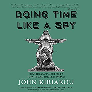 Doing Time Like a Spy     How the CIA Taught Me to Survive and Thrive in Prison              Written by:                                                                                                                                 John Kiriakou                               Narrated by:                                                                                                                                 Jonathan Yen                      Length: 11 hrs and 55 mins     Not rated yet     Overall 0.0