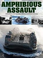 Amphibious Assault: Strategy and Tactics from Gallipoli to Iraq